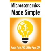 Microeconomics Made Simple: Basic Microeconomic Principles Explained in 100 Pages or Less, Paperback