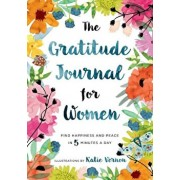 The Gratitude Journal for Women: Find Happiness and Peace in 5 Minutes a Day, Paperback/Katherine Furman