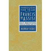 Through the Year with Francis of Assisi: Daily Meditations from His Words and Life, Paperback/Murray Bodo