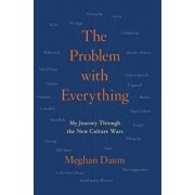 The Problem with Everything: My Journey Through the New Culture Wars, Hardcover/Meghan Daum