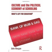Culture and the Political Economy of Schooling. What's Left for Education?, Paperback/John Morgan