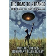 The Road to Strange: Ufos, Aliens and High Strangeness, Paperback/Michael Brein