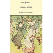 Mother Goose or the Old Nursery Rhymes - Illustrated by Kate Greenaway, Hardcover/Kate Greenaway