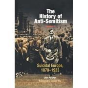 The History of Anti-Semitism, Volume 4: Suicidal Europe, 1870-1933, Paperback/Leon Poliakov