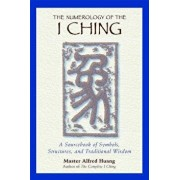 The Numerology of the I Ching: A Revolutionary Perspective on Death, the Soul, and What Really Happens in the Life to Come, Paperback/Taoist Master Alfred Huang
