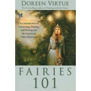 Fairies 101: An Introduction to Connecting, Working, and Healing with the Fairies and Other Elementals, Paperback/Doreen Virtue