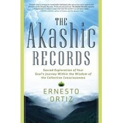 The Akashic Records: Sacred Exploration of Your Soul's Journey Within the Wisdom of the Collective Consciousness, Paperback/Ernesto Ortiz