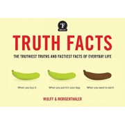 Truth Facts: The Truthiest Truths and Factiest Facts of Everyday Life, Paperback/Mikael Wulff