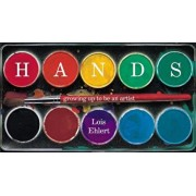 Hands: Growing Up to Be an Artist, Hardcover/Lois Ehlert