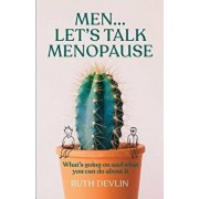 Men... Let's Talk Menopause: What's going on and what you can do about it, Paperback/Ruth Devlin
