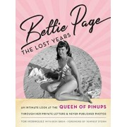 Bettie Page: The Lost Years: An Intimate Look at the Queen of Pinups, Through Her Private Letters & Never-Published Photos, Hardcover/Tori Rodriguez