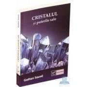 Cristalul si puterile sale - Gaetan Sauve