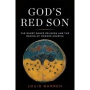 God's Red Son: The Ghost Dance Religion and the Making of Modern America, Hardcover