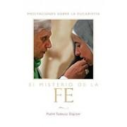 El Misterio de la Fe (the Mystery of Faith - Spanish Edition): Meditaciones Sobre La Eucaristia (Meditations on the Eucharist) = The Mystery of Faith, Paperback/Tadeusz Dajczer