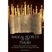 Magical Secrets of the Psalms: Ancient Secrets on How to Achieve Your Wishes and Desires Using the Psalms, Paperback/Shelia R. Monroe