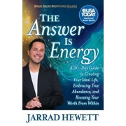 The Answer Is Energy: A Thirty-Day Guide to Creating Your Ideal Life, Embracing True Abundance, and Knowing Your Worth from Within, Paperback/Jarrad Hewett