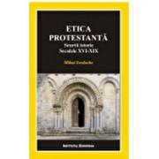 Etica protestanta. Scurta istorie. Secolele XVI-XIX/Mihai Iordache