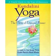 Kundalini Yoga: The Flow of Eternal Power: A Simple Guide to the Yoga of Awareness as Taught by Yogi Bhajan, PH.D., Paperback