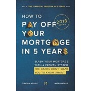 How to Pay Off Your Mortgage in Five Years: Slash Your Mortgage with a Proven System the Banks Don't Want You to Know about (2018 Edition), Paperback/Natali Morris