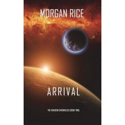 Arrival (The Invasion Chronicles-Book Two): A Science Fiction Thriller, Paperback/Morgan Rice