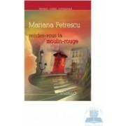 Rendez-vous la Moulin Rouge - Mariana Petrescu