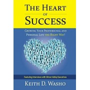 Heart of Success. Growing Your Professional and Personal Life the Right Way!, Paperback/Keith Washo
