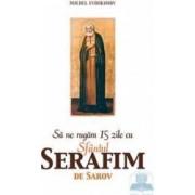 Sa ne rugam 15 zile cu Sfantul Serafim de Sarov - Michel Evdokimov