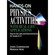 Hands-On Physics Activities with Real-Life Applications: Easy-To-Use Labs and Demonstrations for Grades 8 - 12, Paperback/James Cunningham