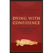 Dying with Confidence: A Tibetan Buddhist Guide to Preparing for Death, Paperback