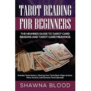 Tarot Reading for Beginners: The Newbies Guide to Tarot Card Reading and Tarot Card Meanings: Includes Tarot History, Clearing Your Tarot Deck, Maj, Paperback/Shawna Blood
