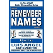 How to Remember Names and Faces: Master the Art of Memorizing Anyone's Name by Practicing with Over 500 Memory Training Exercises of People's Faces, Paperback/Luis Angel Echeverria