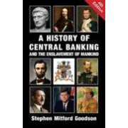 Goodson Stephen Mitford A History Of Central Banking And The Enslavement Of Mankind