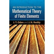 An Introduction to the Mathematical Theory of Finite Elements, Paperback/J. T. Oden