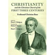 Christianity and the Christian Church of the First Three Centuries, Paperback/Ferdinand Christian Baur