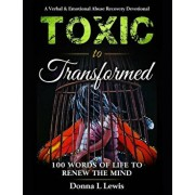 Toxic to Transformed 100 Words of Life to Renew the Mind: A Verbal & Emotional Abuse Recovery Devotional, Paperback/Donna L. Lewis