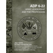 Army Doctrine Publication ADP 6-22 Army Leadership and the Profession July 2019, Paperback/United States Government Us Army