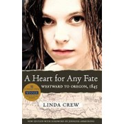 A Heart for Any Fate: Westward to Oregon, 1845, Paperback/Linda Crew