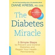 The Diabetes Miracle: 3 Simple Steps to Prevent and Control Diabetes and Regain Your Health... Permanently, Paperback/Diane Kress