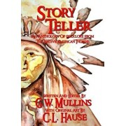 Story Teller an Anthology of Folklore from the Native American Indians, Paperback/G. W. Mullins