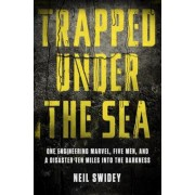 Trapped Under the Sea: One Engineering Marvel, Five Men, and a Disaster Ten Miles Into the Darkness, Hardcover