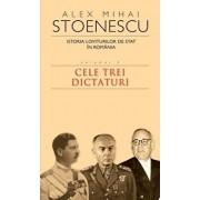 Istoria loviturilor de stat in Romania, Vol. 3. Cele trei dictaturi/Alex Mihai Stoenescu