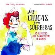 Las Chicas Son Guerreras: 25 Rebeldes Que Cambiaron El Mundo, Hardcover/Irene Civico