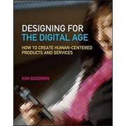 Designing for the Digital Age: How to Create Human-Centered Products and Services, Paperback/Kim Goodwin