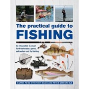 The Practical Guide to Fishing: An Illustrated Manual for Freshwater, Game, Saltwater and Fly Fishing, Hardcover/Martin Ford
