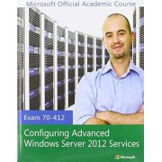 Unknown 70-412 Configuring Advanced Windows Server 2012 with Lab Manual and MOAC Labs Online Set Exam 70-412