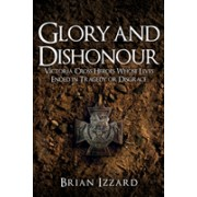 Glory and Dishonour - Victoria Cross Heroes Whose Lives Ended in Tragedy or Disgrace (Izzard Brian)(Cartonat) (9781445676487)