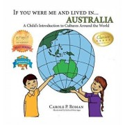 If You Were Me and Lived In... Australia: A Child's Introduction to Cultures Around the World, Hardcover/Carole P. Roman