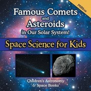 Famous Comets and Asteroids in Our Solar System! Space Science for Kids - Children's Astronomy & Space Books, Paperback/Pfiffikus