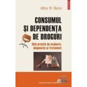 Consumul si dependenta de droguri - Arthur W. Blume