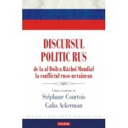 Discursul politic rus de la al Doilea Razboi Mondial la conflictul ruso-ucrainean - Stephane Courtois Galia Ackerman coord.
